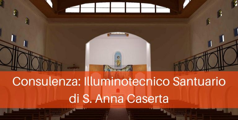 Consulenza: Illuminotecnico Santuario di S. Anna Caserta